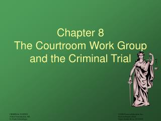 Chapter 8 The Courtroom Work Group and the Criminal Trial