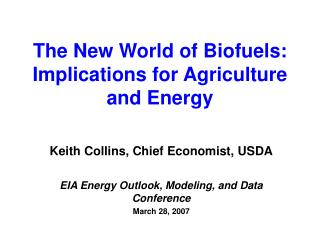 The New World of Biofuels: Implications for Agriculture and Energy