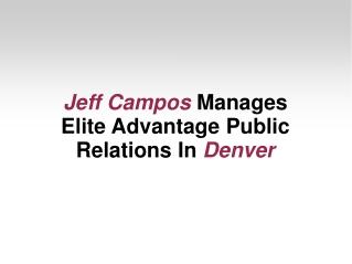 Jeff Campos Manages Elite Advantage Public Relations In Denv