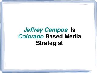 Jeffrey Campos Is Colorado Based Media Strategist