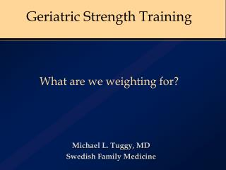 Geriatric Strength Training  What are we weighting for?