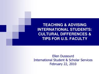 TEACHING & ADVISING  INTERNATIONAL STUDENTS:  CULTURAL DIFFERENCES & TIPS FOR U.S. FACULTY