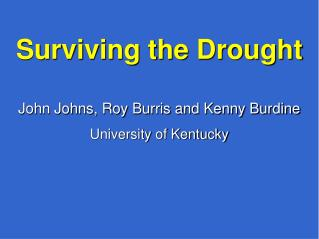 Surviving the Drought John Johns, Roy Burris and Kenny Burdine University of Kentucky