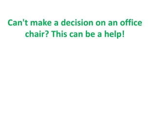 Can't make a decision on an office chair This can be a help!