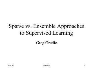 Sparse vs. Ensemble Approaches to Supervised Learning