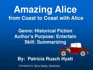 Amazing Alice  from Coast to Coast with Alice Genre: Historical Fiction Author's Purpose: Entertain Skill: Summarizing B