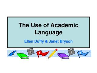 The Use of Academic Language Ellen Duffy & Janet Bryson