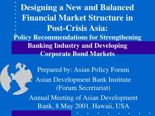 Prepared by: Asian Policy Forum Asian Development Bank Institute (Forum Secretariat) Annual Meeting of Asian Development
