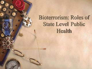 Bioterrorism: Roles of State Level 	Public Health