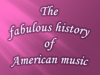 The fabulous history of American music