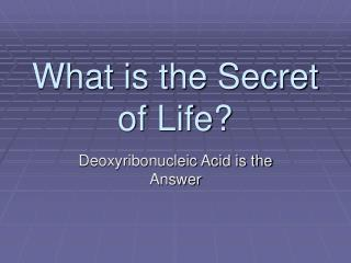 What is the Secret of Life?