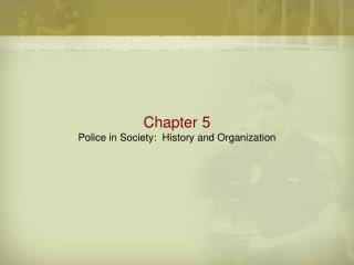 Chapter 5 Police in Society:  History and Organization
