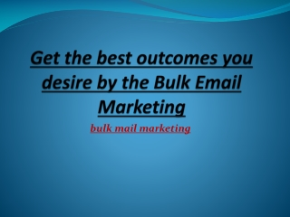 Get the best outcomes you desire by the Bulk Email Marketing