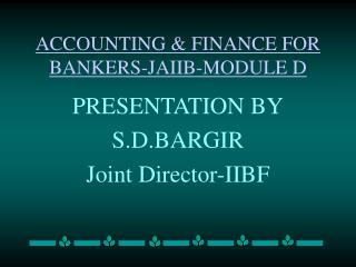 ACCOUNTING & FINANCE FOR BANKERS-JAIIB-MODULE D