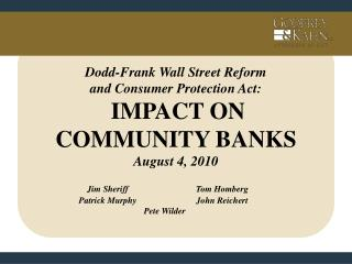 Dodd-Frank Wall Street Reform and Consumer Protection Act: IMPACT ON COMMUNITY BANKS August 4, 2010