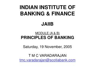 INDIAN INSTITUTE OF  BANKING  FINANCE  JAIIB  MODULE A  B   PRINCIPLES OF BANKING  Saturday, 19 November, 2005  T M C VA