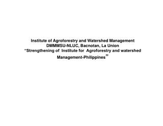 Institute of Agroforestry and Watershed Management DMMMSU-NLUC, Bacnotan, La Union