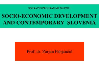 SOCRATES PROGRAMME  2010/2011 SOCIO-ECONOMIC DEVELOPMENT AND CONTEMPORARY   SLOVENIA