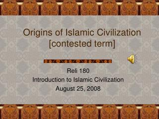 Origins of Islamic Civilization [contested term]