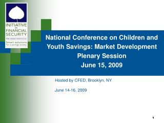 National Conference on Children and Youth Savings: Market Development Plenary Session  June 15, 2009