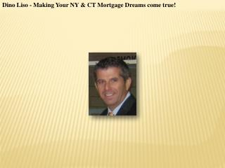 Dino Liso - Making Your NY & CT Mortgage Dreams come true!