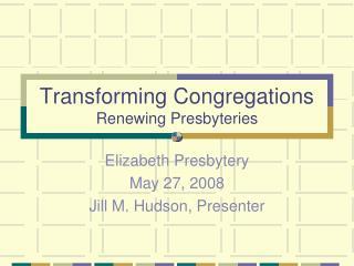 Transforming Congregations Renewing Presbyteries