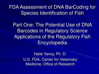 FDA Assessment of DNA BarCoding for Species Identification of Fish  Part One: The Potential Use of DNA Barcodes in Regul