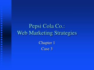 Pepsi Cola Co.: Web Marketing Strategies