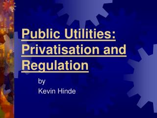Public Utilities: Privatisation and Regulation