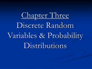 Chapter Three Discrete Random Variables & Probability Distributions