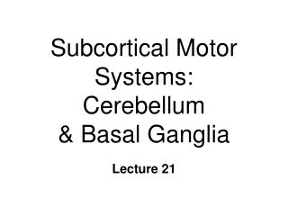 Subcortical Motor Systems: Cerebellum  Basal Ganglia