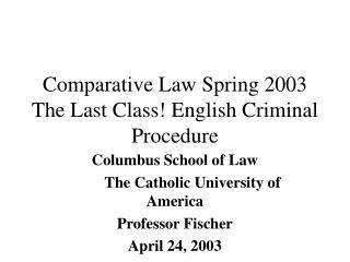 Comparative Law Spring 2003 The Last Class! English Criminal Procedure