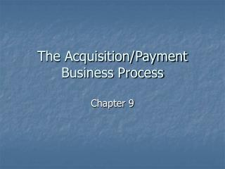 The Acquisition/Payment Business Process
