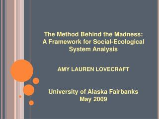 The Method Behind the Madness: A Framework for Social-Ecological System Analysis AMY LAUREN LOVECRAFT