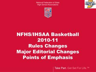 NFHS/IHSAA Basketball  2010-11 Rules Changes  Major Editorial Changes Points of Emphasis