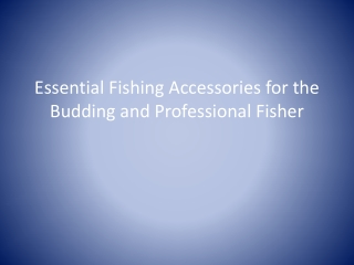 Essential Fishing Accessories for the Budding and Profession