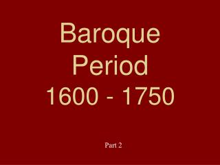 Baroque Period 1600 - 1750