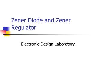 Zener Diode and Zener Regulator