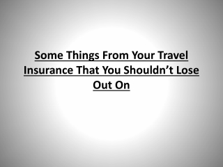 Some Things From Your Travel Insurance That You Shouldn't Lo
