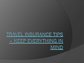Travel Insurance Tips - Keep Everything In Mind