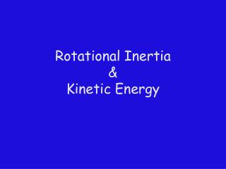 Rotational Inertia & Kinetic Energy
