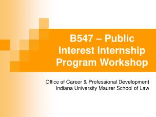 B547 – Public Interest Internship Program Workshop
