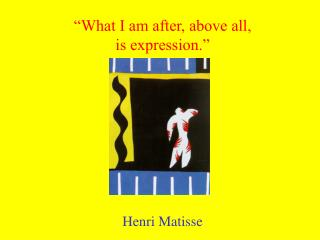 """""""What I am after, above all, is expression."""""""