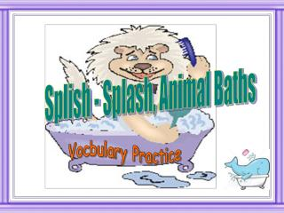 Splish - Splash, Animal Baths