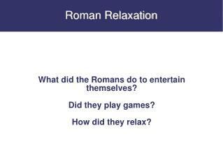 Roman Relaxation