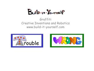 Graffiti Creative Inventions and Robotics www.build-it-yourself.com