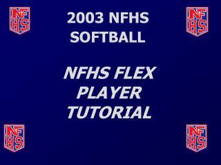 2003 NFHS SOFTBALL NFHS FLEX PLAYER TUTORIAL