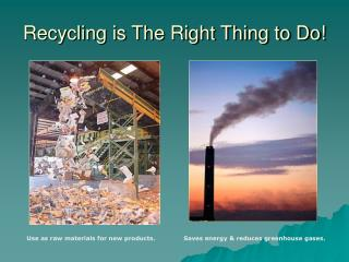 Recycling is The Right Thing to Do!