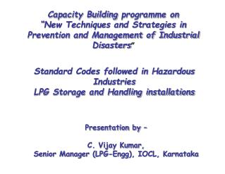 Standard Codes followed in Hazardous Industries  LPG Storage and Handling installations