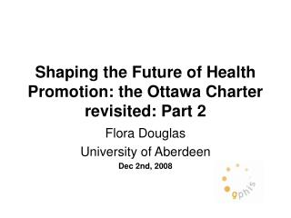 Shaping the Future of Health Promotion: the Ottawa Charter revisited: Part 2